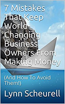 7 mistakes that keep world-changing business owners from making money