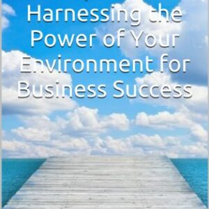 feng shui for entrepreneurs: harnessing the power of your environment for business success