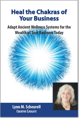 heal the chakras of your business: adapt ancient wellness systems for the wealth of your business today