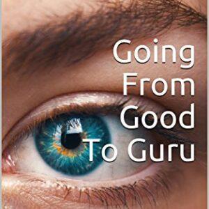 Going From Good to Guru
